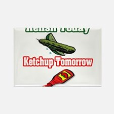 """Relish Today, Ketchup Tomorrow"" Rectangle Magnet"