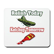 """Relish Today, Ketchup Tomorrow"" Mousepad"