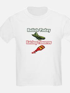 """""""Relish Today, Ketchup Tomorrow"""" T-Shirt"""