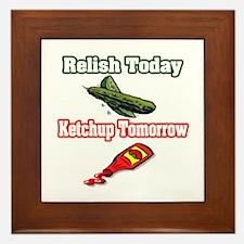 """Relish Today, Ketchup Tomorrow"" Framed Tile"