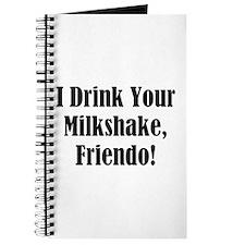I drink your milkshake, friendo! Journal