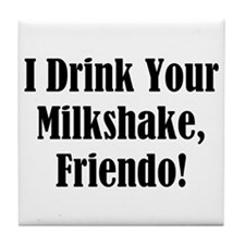 I drink your milkshake, friendo! Tile Coaster