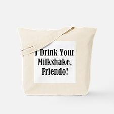 I drink your milkshake, friendo! Tote Bag