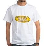 Willis Was Talkin Bout Me White T-Shirt