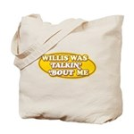 Willis Was Talkin Bout Me Tote Bag