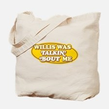 Willis Was Talkin Bout Me Tote Bag