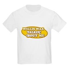 Willis Was Talkin Bout Me Kids Light T-Shirt