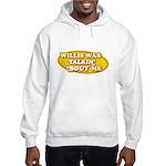 Willis Was Talkin Bout Me Hooded Sweatshirt