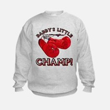 ...Daddy`s Little Champ!... Sweatshirt