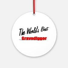 """The World's Best Gravedigger"" Ornament (Round)"