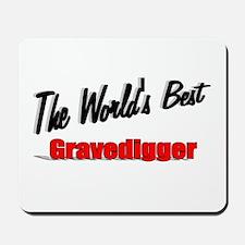 """""""The World's Best Gravedigger"""" Mousepad"""