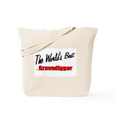 """""""The World's Best Gravedigger"""" Tote Bag"""