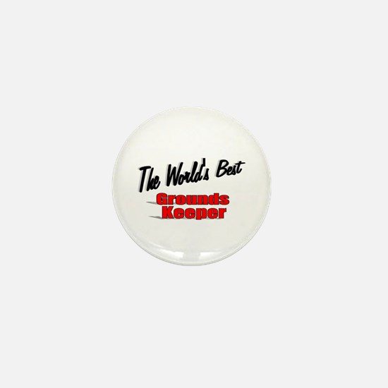"""""""The World's Best Grounds Keeper"""" Mini Button"""
