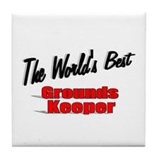 """""""The World's Best Grounds Keeper"""" Tile Coaster"""