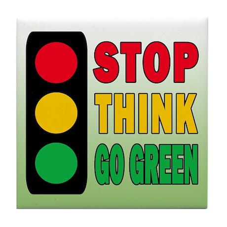STOP THINK GO GREEN Tile Coaster