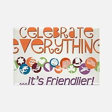 Celebrate Everything Rectangle Magnet
