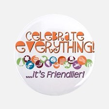 "Celebrate Everything 3.5"" Button"