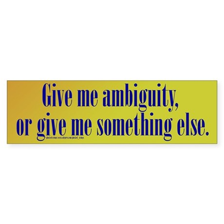 Give Me Ambiguity Bumper Sticker