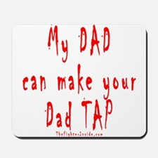 My DAD can make your Dad TAP Mousepad