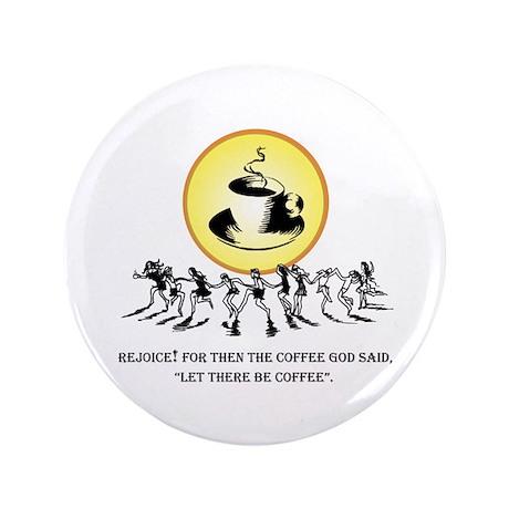 "Rejoice! Coffee God 3.5"" Button"
