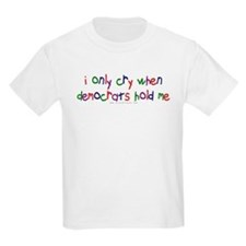 I Cry when Democrats Hold Me T-Shirt