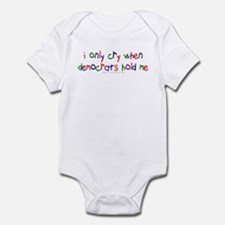 I Cry when Democrats Hold Me Infant Bodysuit