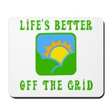 Life's Better Off the Grid Mousepad