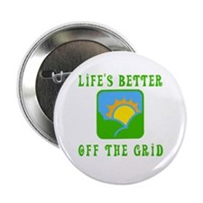 """Life's Better Off the Grid 2.25"""" Button"""