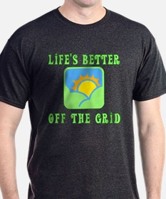 Life's Better Off the Grid T-Shirt