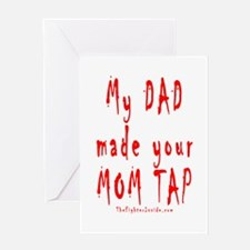 My DAD made your MOM TAP Greeting Card