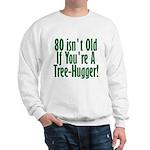 80 Isn't Old, 80th Sweatshirt