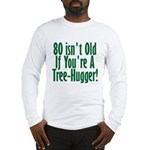 80 Isn't Old, 80th Long Sleeve T-Shirt