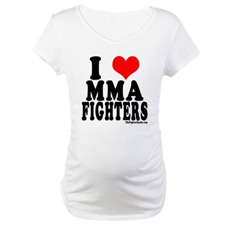 I LOVE MMA FIGHTERS Maternity T-Shirt