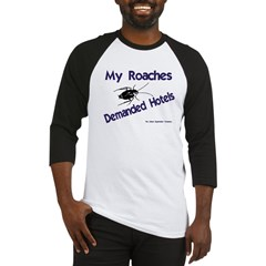 My Roaches Demanded Hotels Baseball Jersey