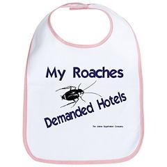 My Roaches Demanded Hotels Bib