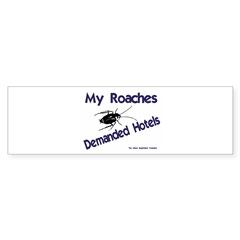 My Roaches Demanded Hotels Bumper Bumper Sticker