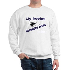 My Roaches Demanded Hotels Sweatshirt