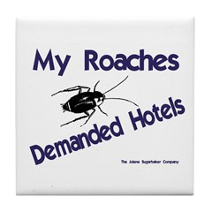 My Roaches Demanded Hotels Tile Coaster