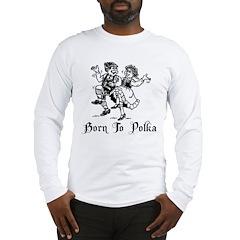 Born To Polka Long Sleeve T-Shirt