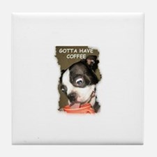 GOTTA HAVE COFFEE Tile Coaster