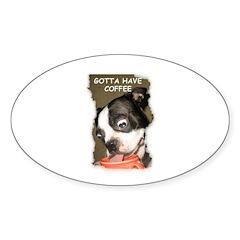 GOTTA HAVE COFFEE Oval Sticker (50 pk)