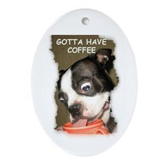 GOTTA HAVE COFFEE Oval Ornament