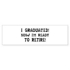 Funny Graduation Retirement T Bumper Bumper Sticker