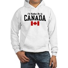 I'd Rather Be In Canada Hoodie Sweatshirt