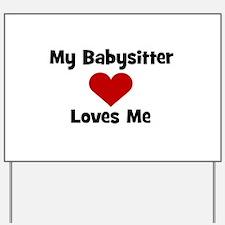 My Babysitter Loves Me! heart Yard Sign