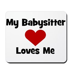 My Babysitter Loves Me! heart Mousepad