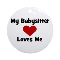 My Babysitter Loves Me! heart Ornament (Round)