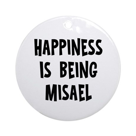 Happiness is being Misael Ornament (Round)