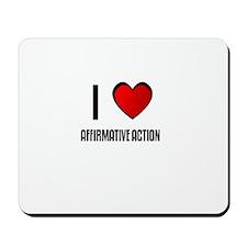 I LOVE AFFIRMATIVE ACTION Mousepad