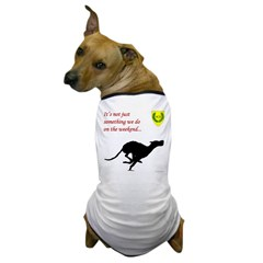 Not just Coursing Dog T-Shirt